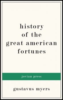 History of the Great American Fortunes, Myers Gustavus