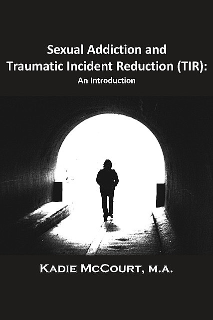 Sexual Addiction and Traumatic Incident Reduction (TIR), Kadie McCourt