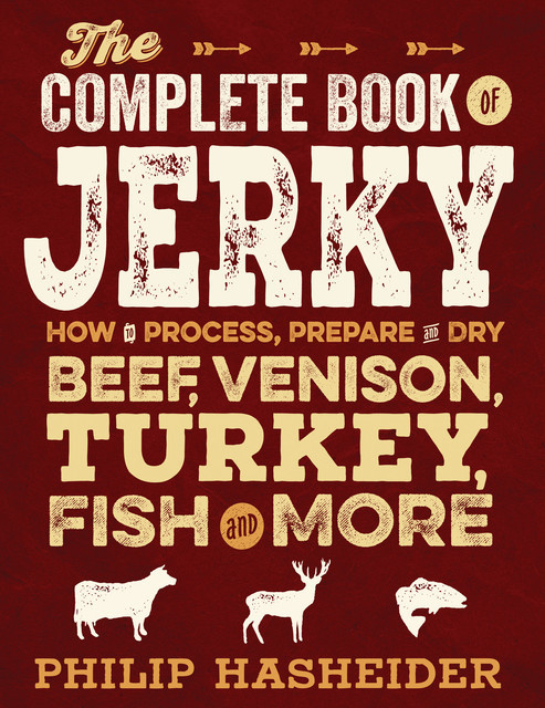 The Complete Book of Jerky, Philip Hasheider
