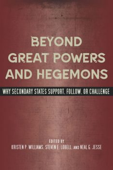 Beyond Great Powers and Hegemons, Steven, Williams, Jesse, Kristen P., Lobell, Neal G.
