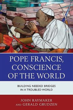 Pope Francis, Conscience of the World, Gerald Grudzen, John Raymaker
