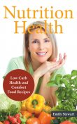 Nutrition Health: Low Carb Health and Comfort Food Recipes, Amy Edwards, Emily Stewart
