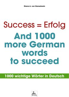 Success = Erfolg - And 1000 more German words to succeed, Diana A. von Ganselwein