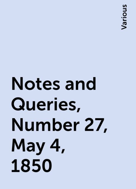 Notes and Queries, Number 27, May 4, 1850, Various