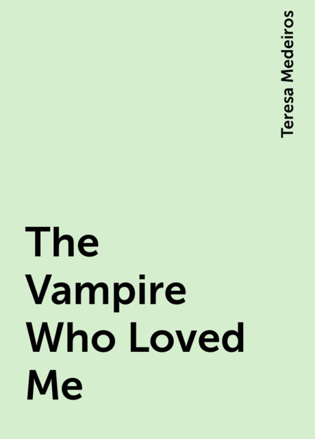 The Vampire Who Loved Me, Teresa Medeiros