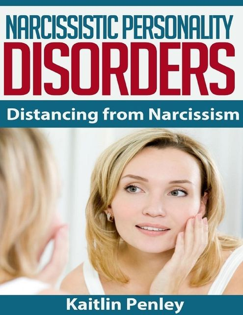 Narcissistic Personality Disorders: Distancing from Narcissism, Kaitlin Penley