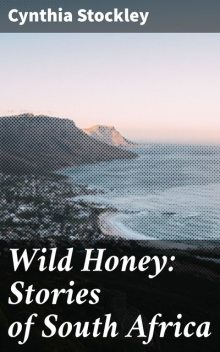Wild Honey: Stories of South Africa, Cynthia Stockley