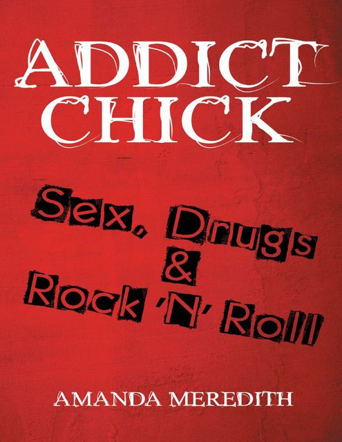 Addict Chick: Sex, Drugs & Rock 'N' Roll, Amanda Meredith