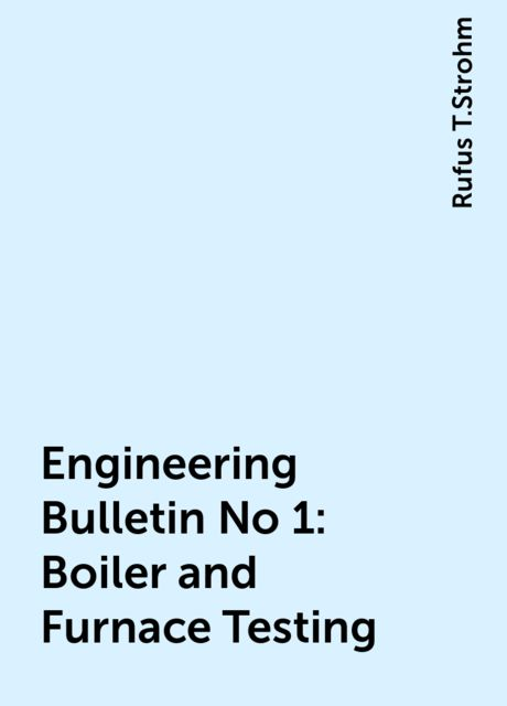 Engineering Bulletin No 1: Boiler and Furnace Testing, Rufus T.Strohm