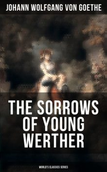 THE SORROWS OF YOUNG WERTHER (World's Classics Series), Johan Wolfgang Von Goethe