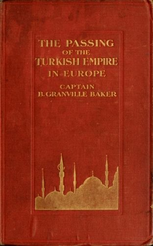The Passing of the Turkish Empire in Europe, B.Granville Baker