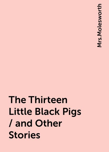 The Thirteen Little Black Pigs / and Other Stories,