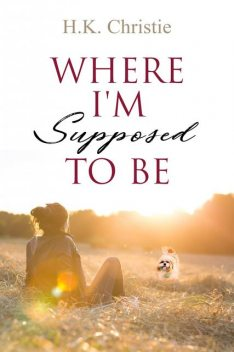 Where I'm Supposed To Be, H.K. Christie