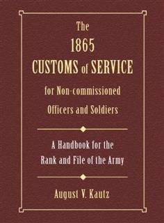 1865 Customs of Service for Non-Commissioned Officers & Soldiers, August Kautz
