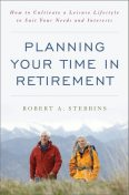 Planning Your Time in Retirement, Robert Stebbins
