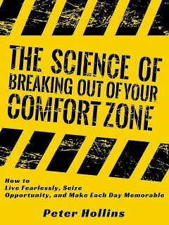 The Science of Breaking Out of Your Comfort Zone, Peter Hollins