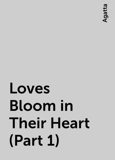 Loves Bloom in Their Heart (Part 1), Agatta