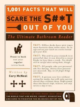 1,001 Facts That Will Scare the S#*t Out of You: The Ultimate Bathroom Book, Cary McNeal