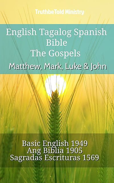 English Tagalog Spanish Bible – The Gospels – Matthew, Mark, Luke & John, TruthBeTold Ministry
