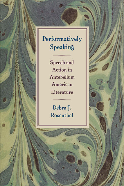 Performatively Speaking, Debra J.Rosenthal