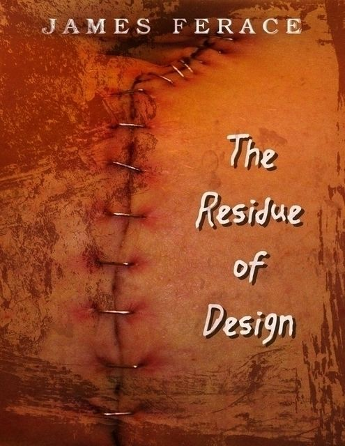 The Residue of Design, James Ferace