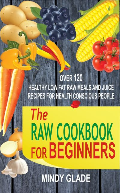 The Raw Cookbook For Beginners, Mindy Glade