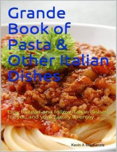 Grande Book of Pasta & Other Italian Dishes, Kevin A MacKenzie