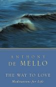 The Way to Love: Meditations for Life, Anthony De Mello