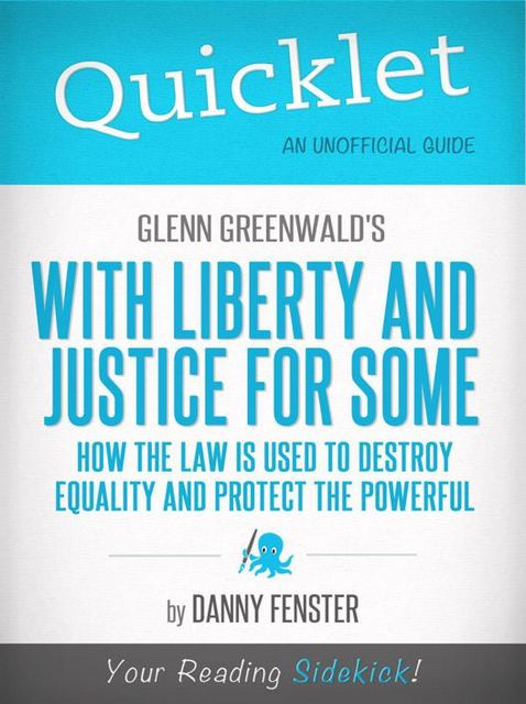 Quicklet on Glenn Greenwald's With Liberty and Justice for Some (CliffNotes-like Summary), Danny Fenster
