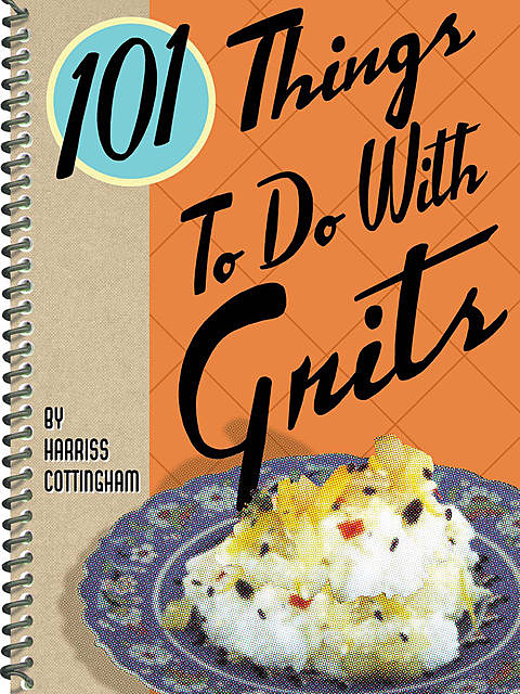 101 Things To Do With Grits, Harriss Cottingham