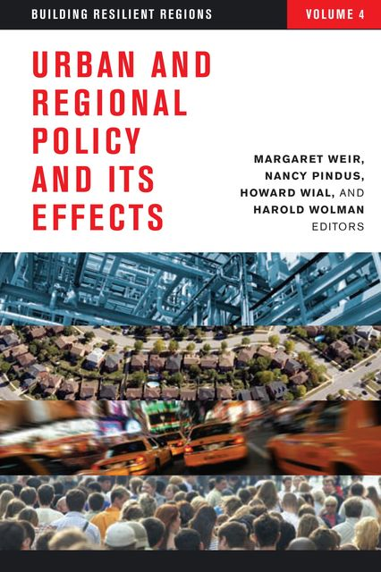 Urban and Regional Policy and Its Effects, Harold Wolman, Howard Wial, Margaret Weir, Nancy Pindus