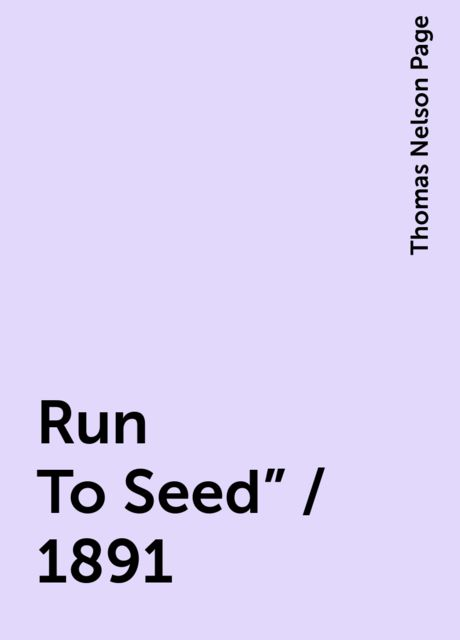 "Run To Seed"" / 1891, Thomas Nelson Page"