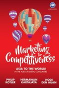 Marketing for Competitiveness: Asia to The World, Philip Kotler, Den Huan Hooi, Hermawan Kartajaya