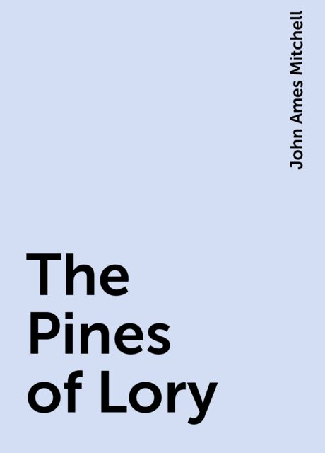 The Pines of Lory, John Ames Mitchell