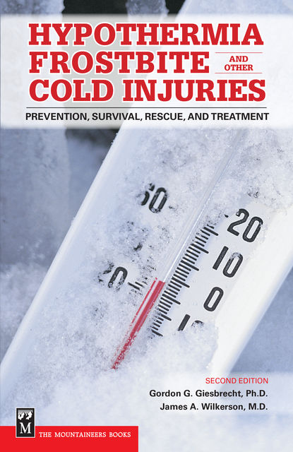 Hypothermia, Frostbite and Other Cold Injuries, James A.Wilkerson, Gordon Giesbrecht