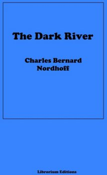 The Dark River, James Norman Hall, Charles Nordhoff