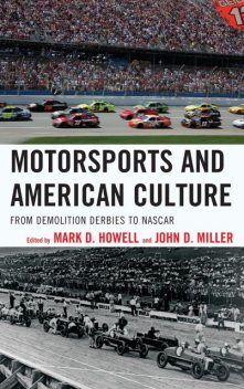 Motorsports and American Culture, Edited by Mark D. Howell John D. Miller
