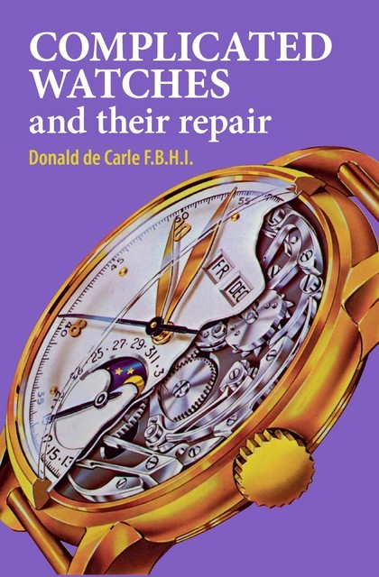 Complicated Watches and Their Repair, Donald de Carle