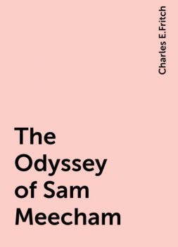 The Odyssey of Sam Meecham, Charles E.Fritch