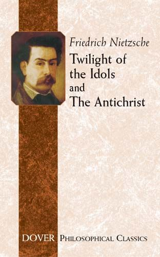 Twilight of the Idols and The Antichrist, Friedrich Nietzsche
