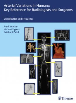 Arterial Variations in Humans: Key Reference for Radiologists and Surgeons, Frank Wacker, Herbert Lippert, Reinhard Pabst