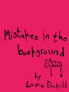 Mistakes in the Background, Laura Dockrill