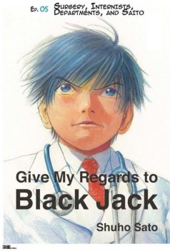 Give My Regards to Black Jack – Ep.05 Surgery, Internists, Departments and Saito (English version), Shuho Sato