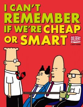 I Can't Remember If We're Cheap or Smart, Scott Adams