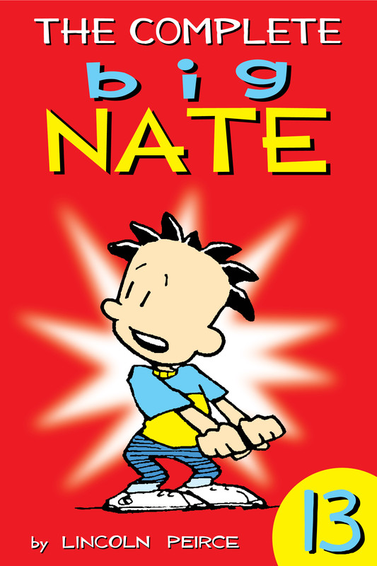 The Complete Big Nate: #13, Lincoln Peirce