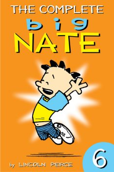 The Complete Big Nate: #6, Lincoln Peirce