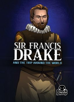 Sir Francis Drake and the Trip Around the World, Blake Hoena