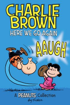 Charlie Brown: Here We Go Again (PEANUTS AMP! Series Book 7), Charles Schulz