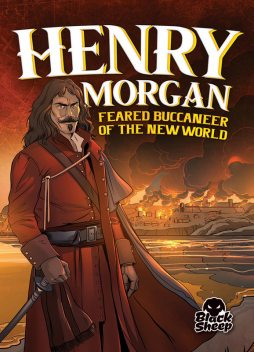 Henry Morgan: Feared Buccaneer of the New World, Blake Hoena