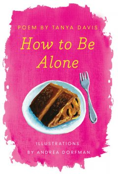How to Be Alone, Tanya Davis, Andrea Dorfman